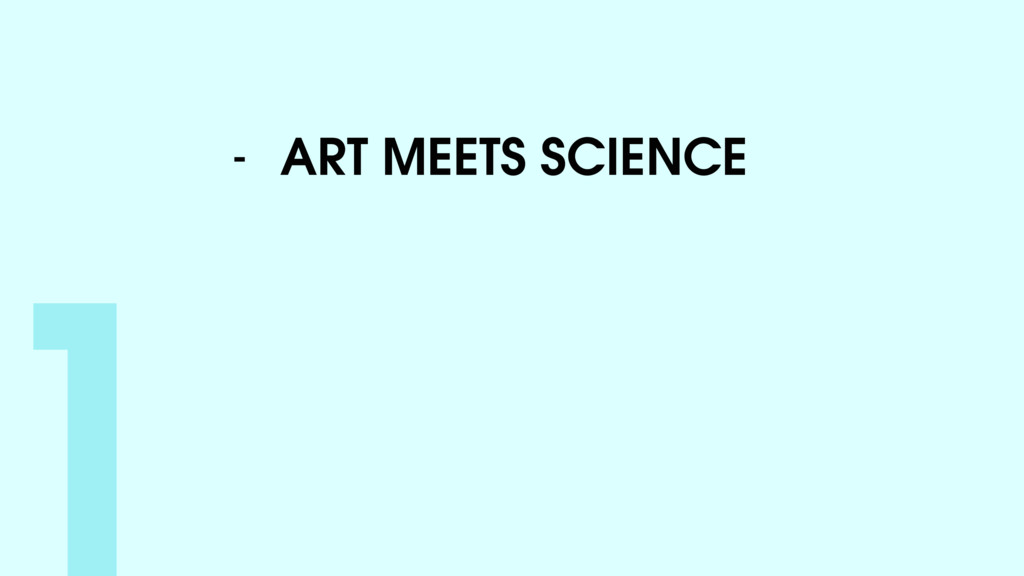 1- ART MEETS SCIENCE