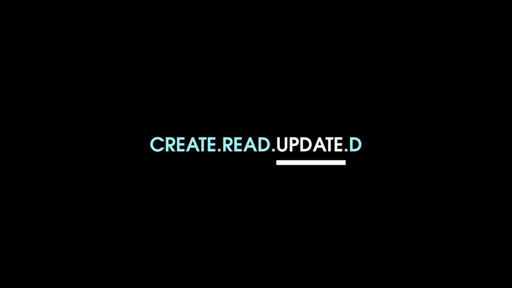 CREATE.READ.UPDATE.D