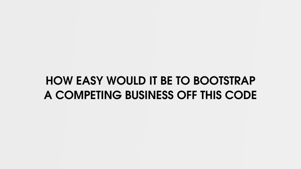 HOW EASY WOULD IT BE TO BOOTSTRAP A COMPETING B...
