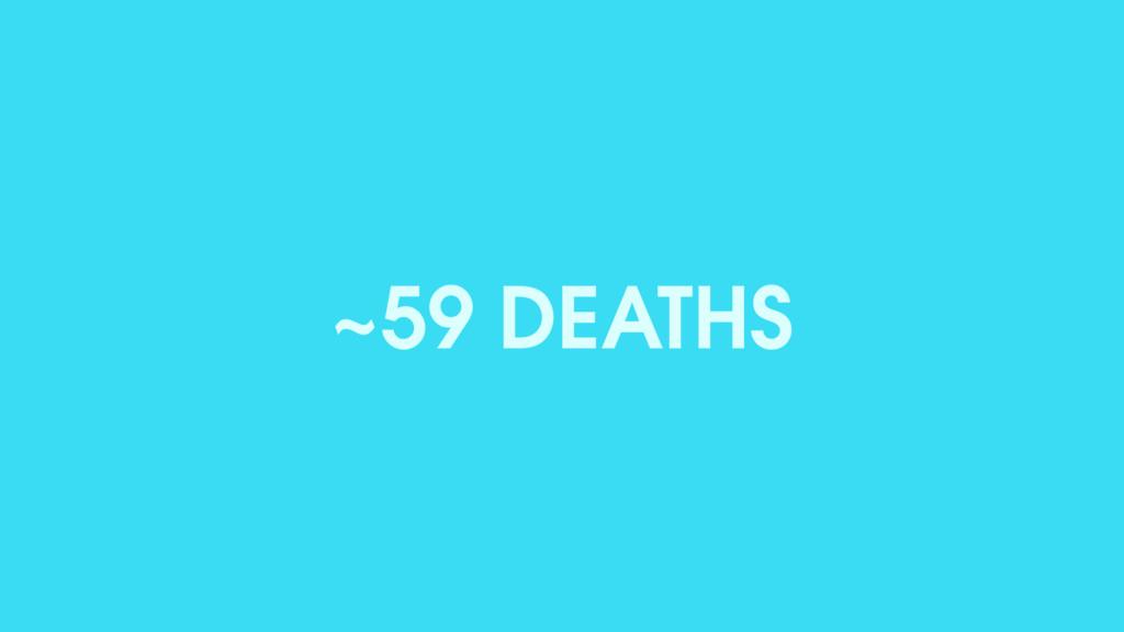 ~59 DEATHS