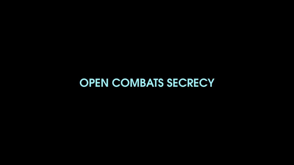 OPEN COMBATS SECRECY