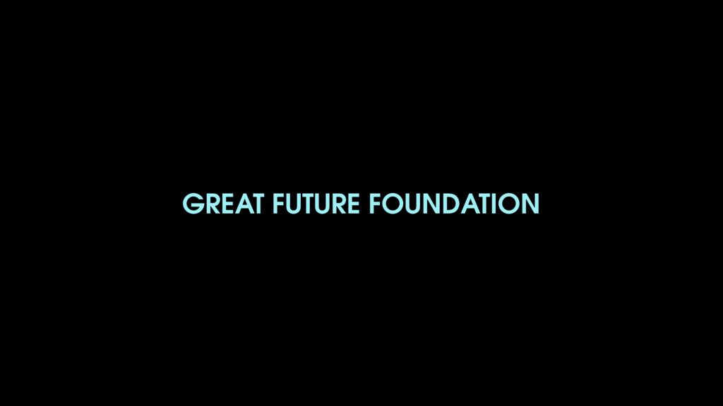 GREAT FUTURE FOUNDATION