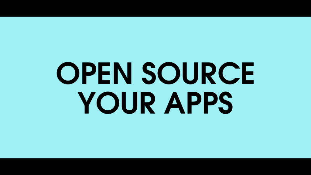 OPEN SOURCE YOUR APPS