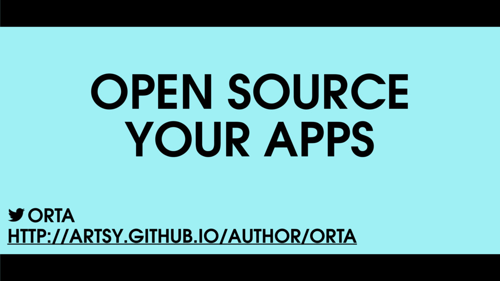 OPEN SOURCE YOUR APPS ORTA HTTP://ARTSY.GITHUB....