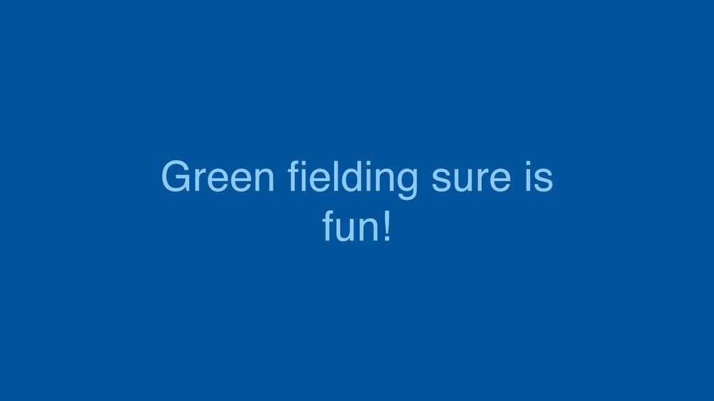 Green fielding sure is fun!