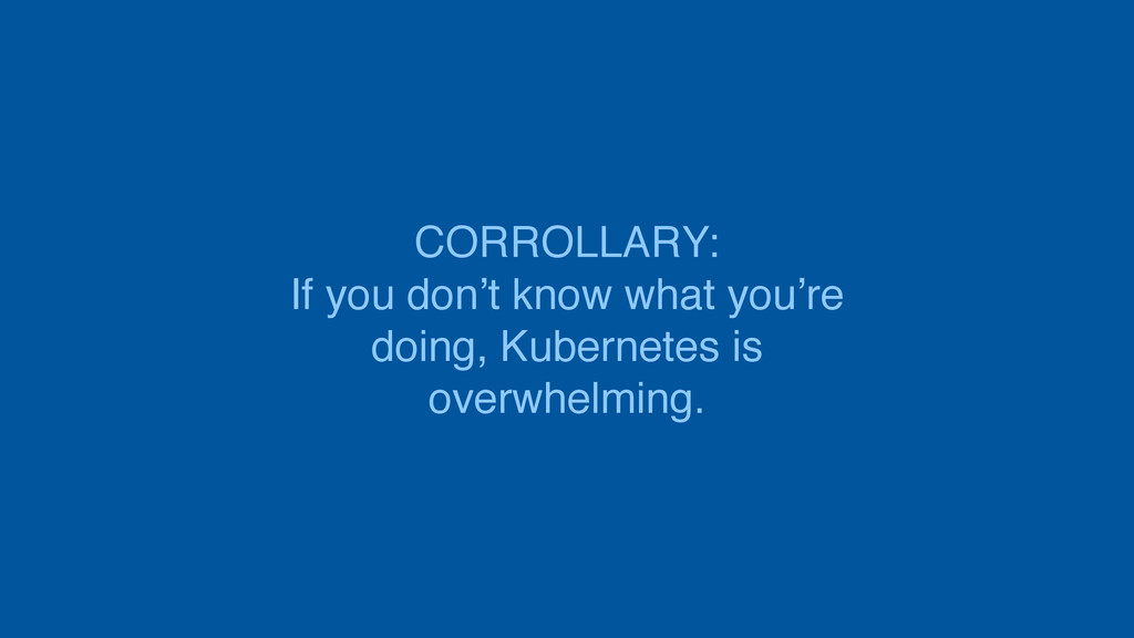 CORROLLARY: If you don't know what you're doing...