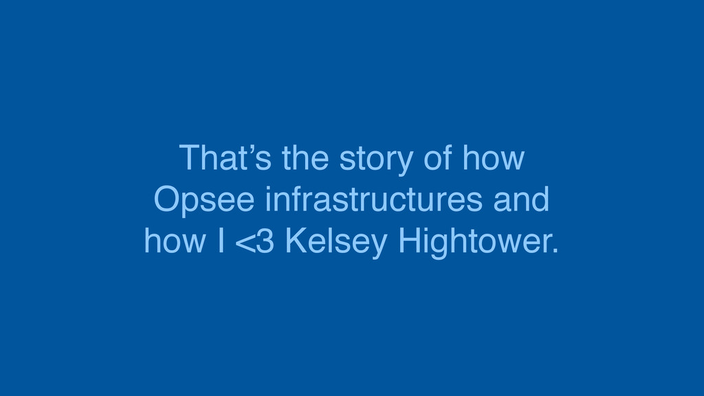That's the story of how Opsee infrastructures a...