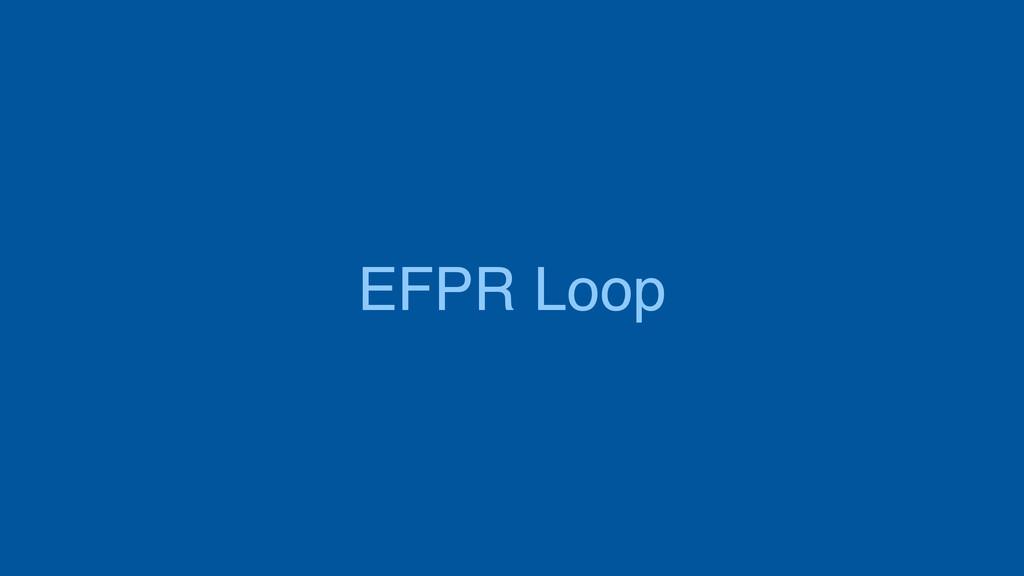 EFPR Loop