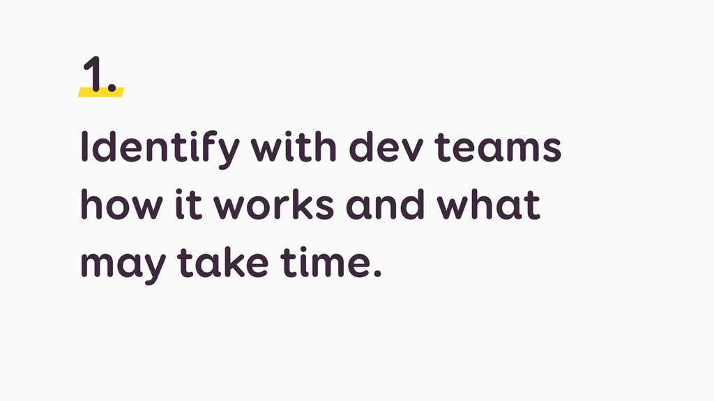 Identify with dev teams how it works and what m...