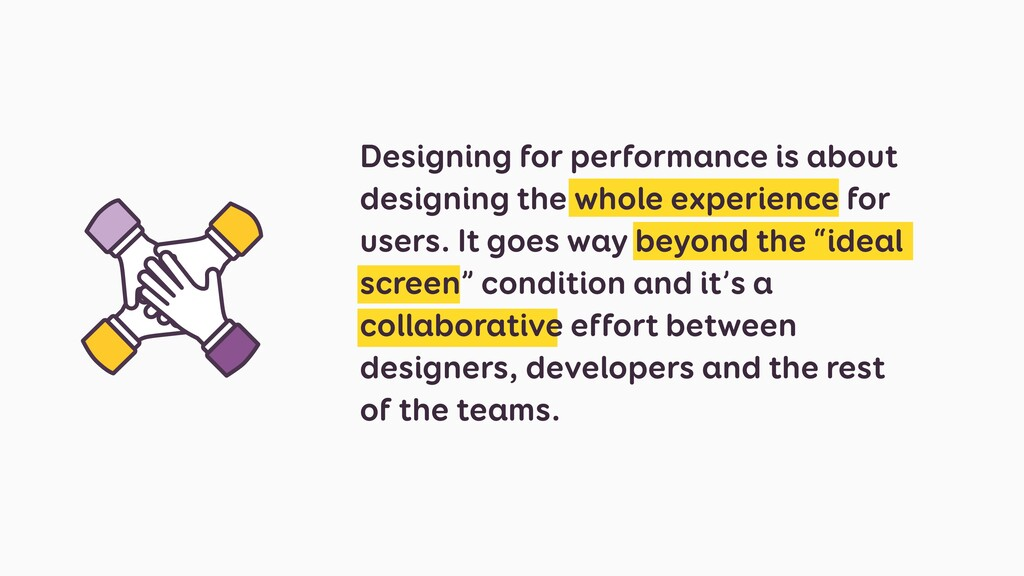 Designing for performance is about designing th...