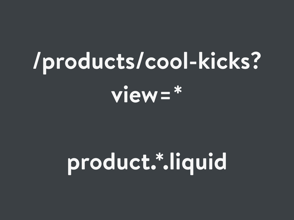 /products/cool-kicks? view=* product.*.liquid