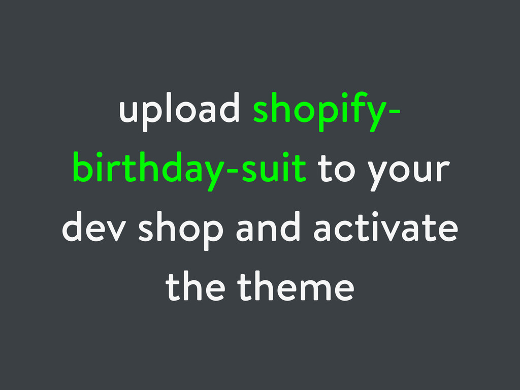 upload shopify- birthday-suit to your dev shop ...