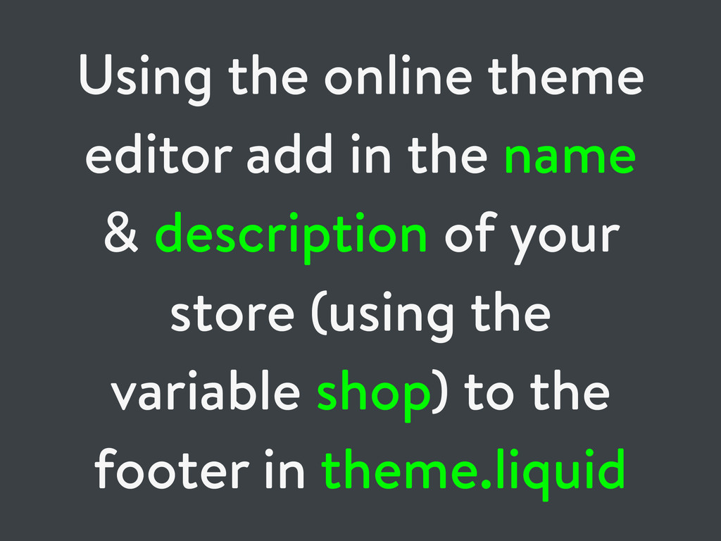 Using the online theme editor add in the name &...