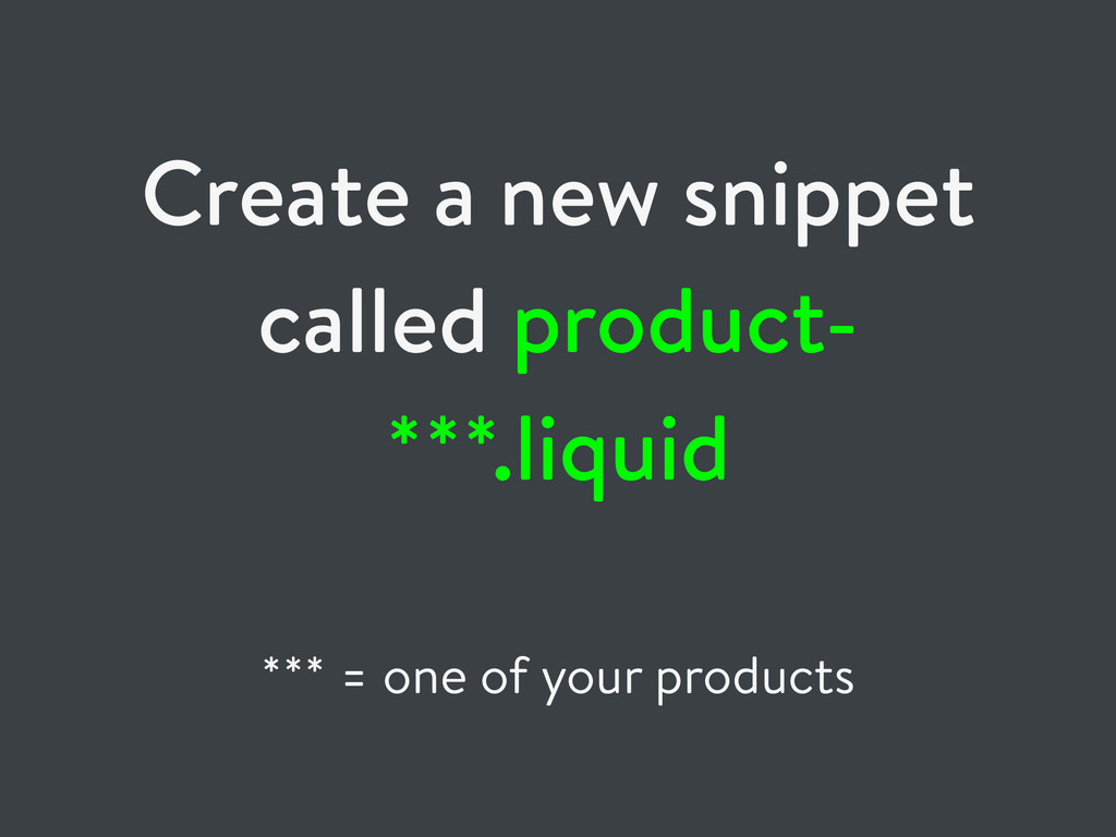 Create a new snippet called product- ***.liquid...