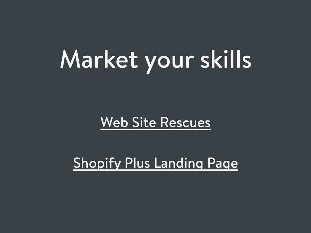 Market your skills Web Site Rescues Shopify Plu...