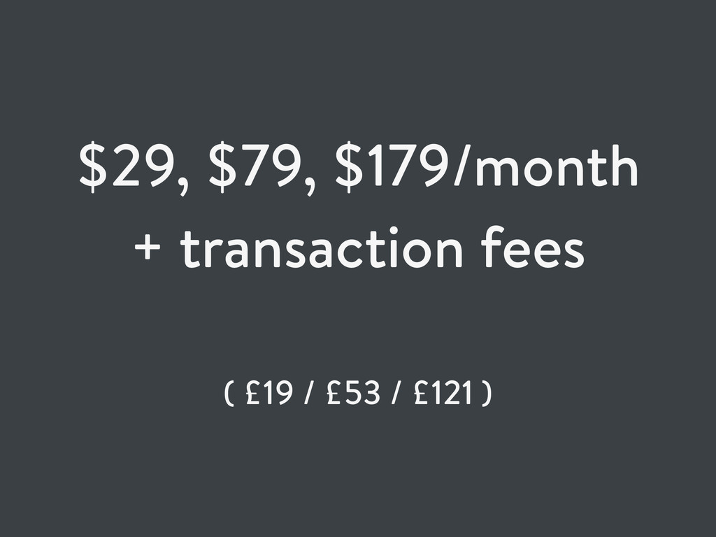 $29, $79, $179/month + transaction fees ( £19 /...