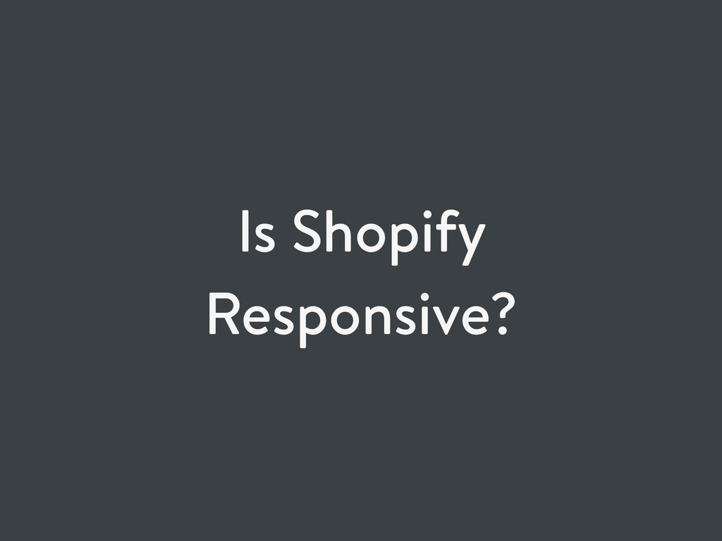Is Shopify Responsive?