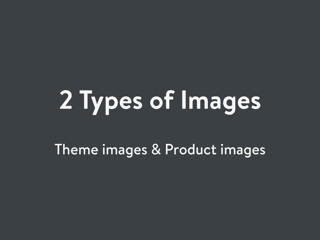 2 Types of Images Theme images & Product images