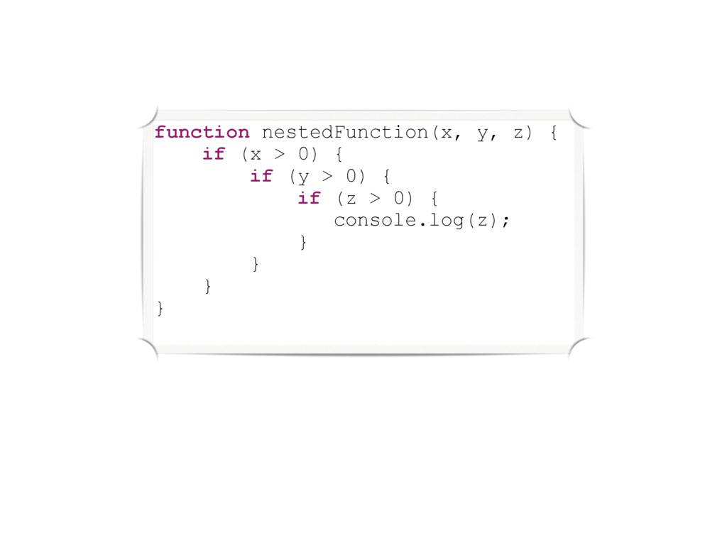function nestedFunction(x, y, z) { if (x > 0) {...