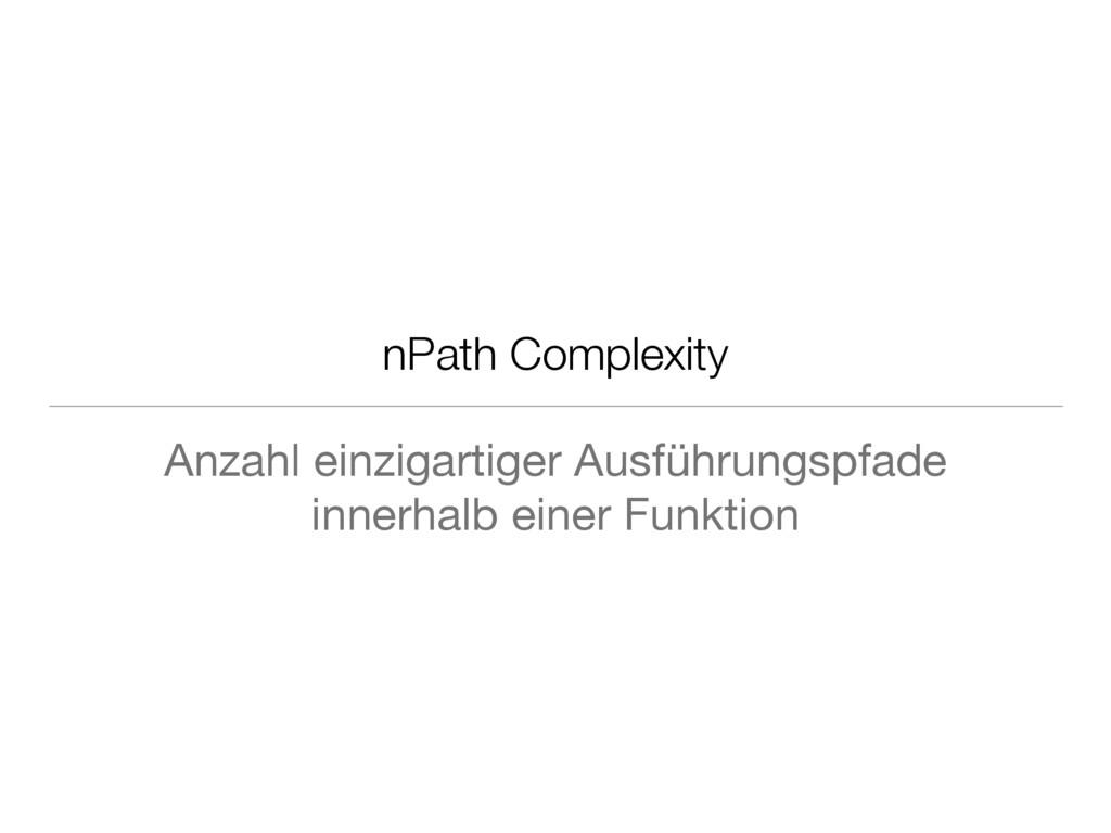 nPath Complexity Anzahl einzigartiger Ausführun...