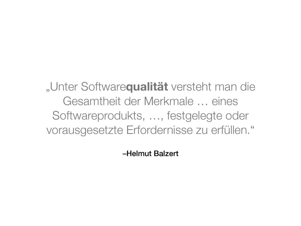 """–Helmut Balzert """"Unter Softwarequalität versteh..."""