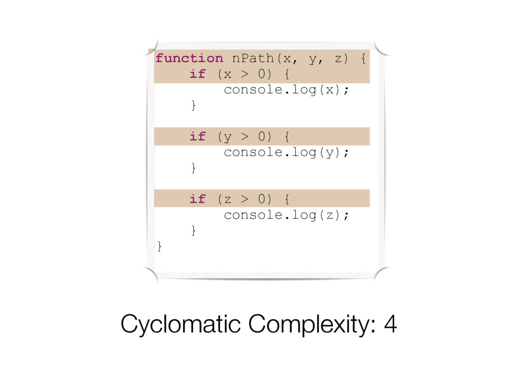 Cyclomatic Complexity: 4 function nPath(x, y, z...