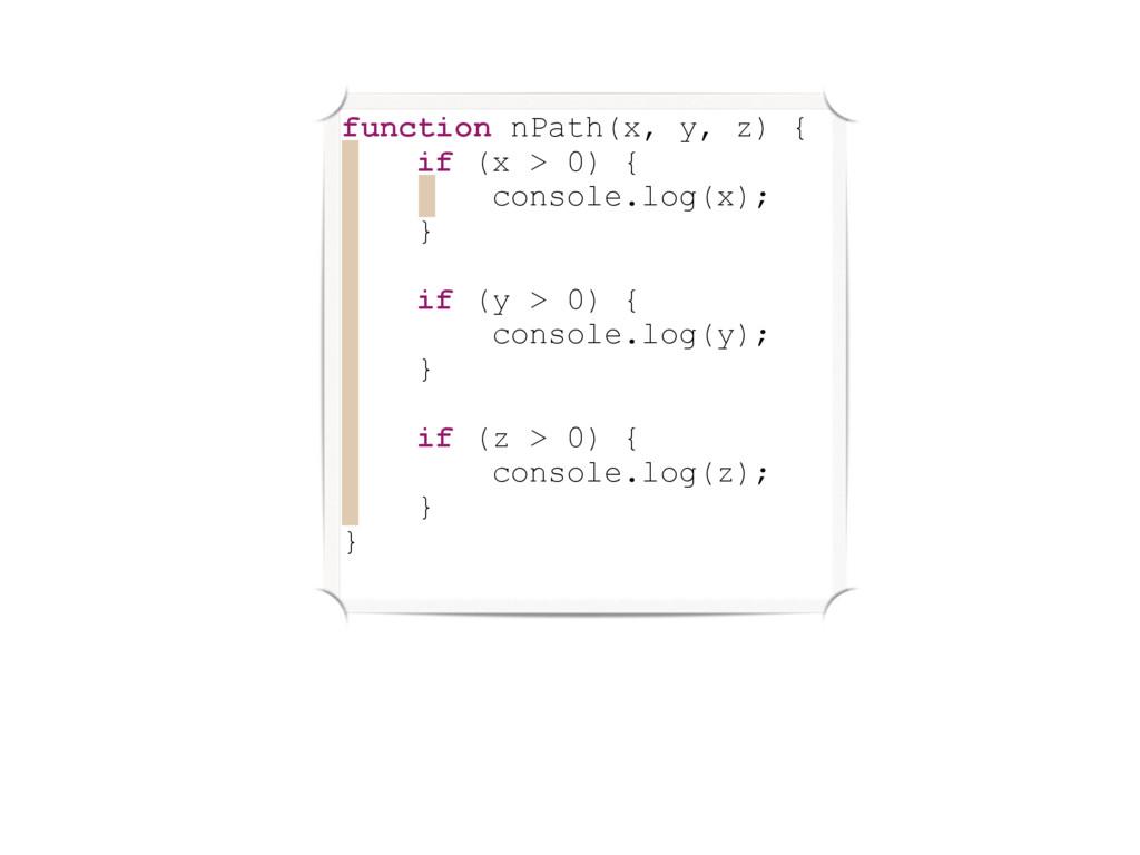 function nPath(x, y, z) { if (x > 0) { console....