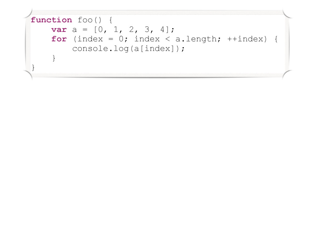 function foo() { var a = [0, 1, 2, 3, 4]; for (...