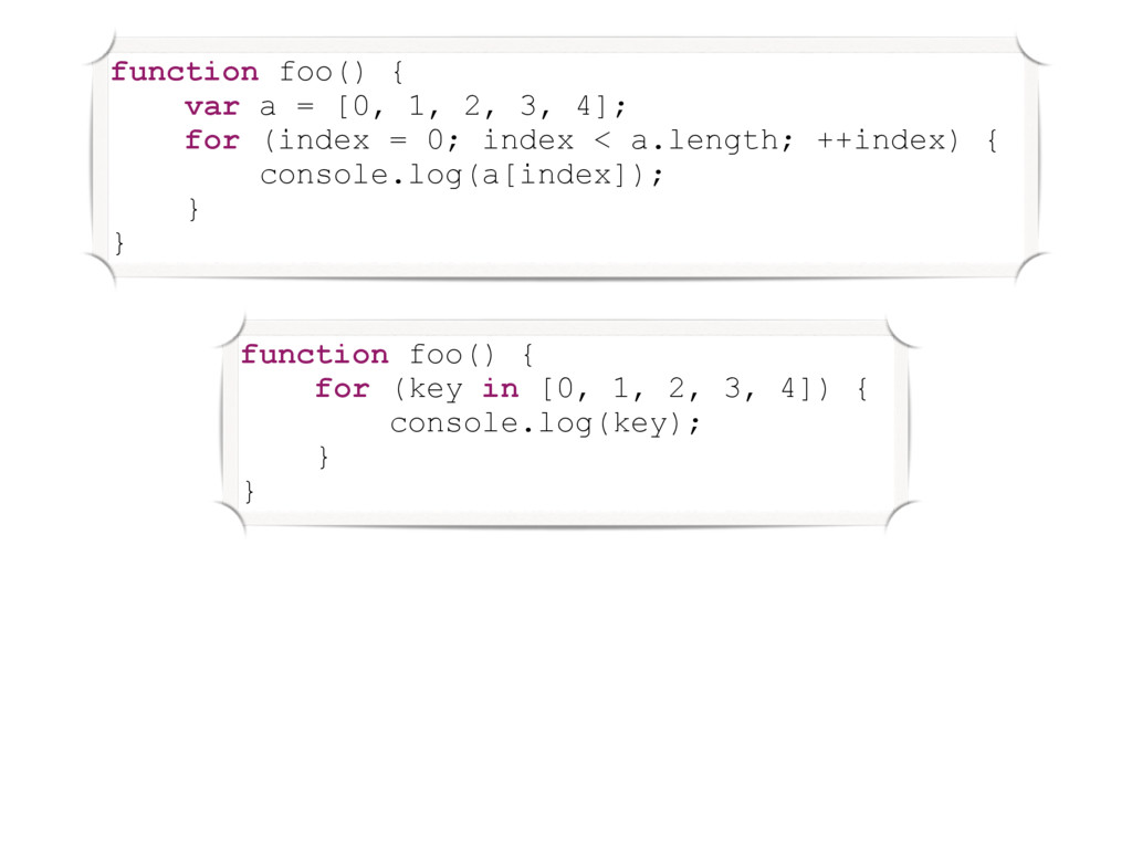 function foo() { for (key in [0, 1, 2, 3, 4]) {...