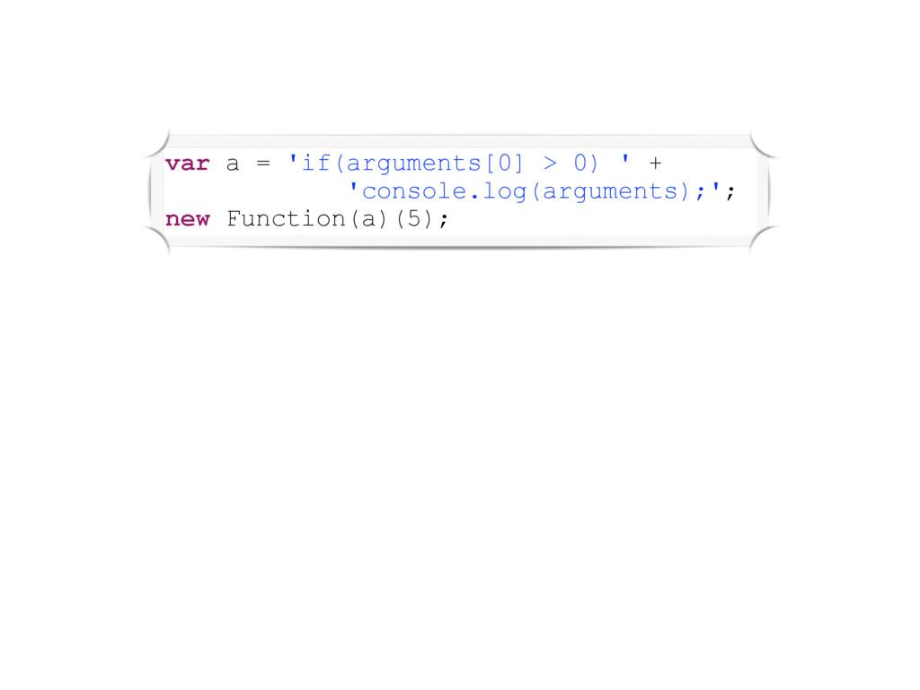 var a = 'if(arguments[0] > 0) ' + 'console.log(...