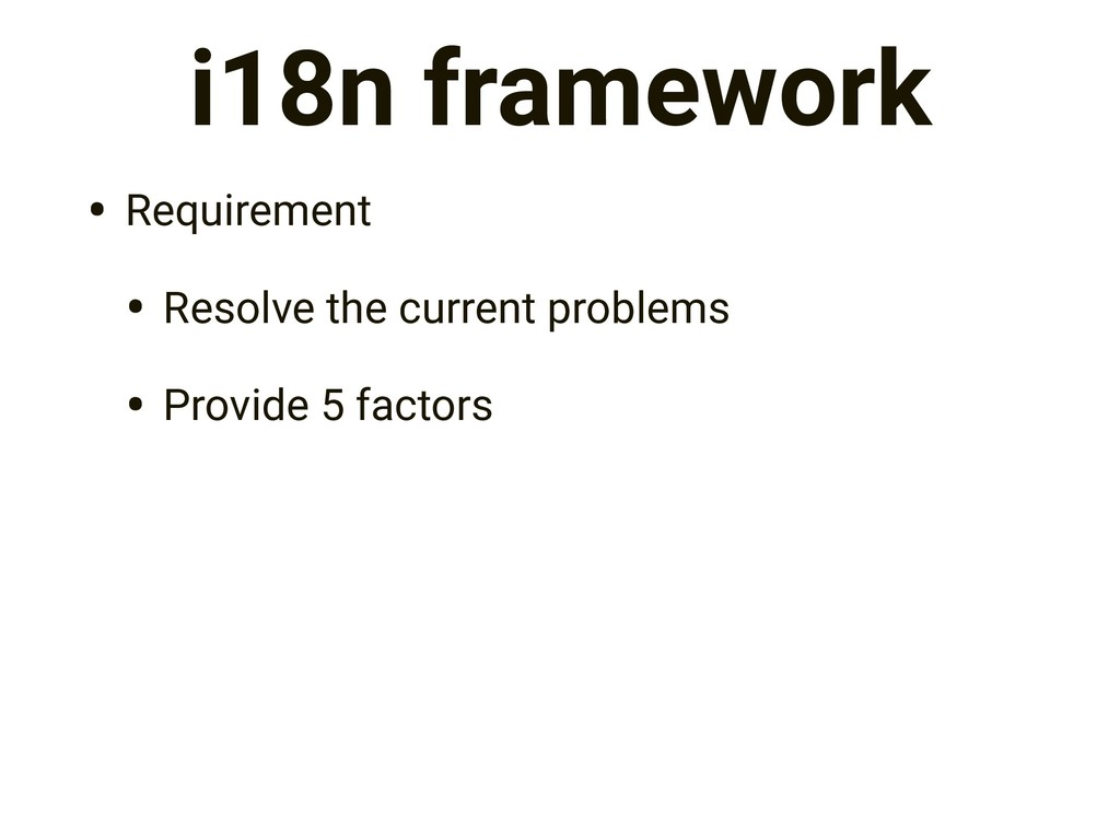 i18n framework • Requirement • Resolve the curr...