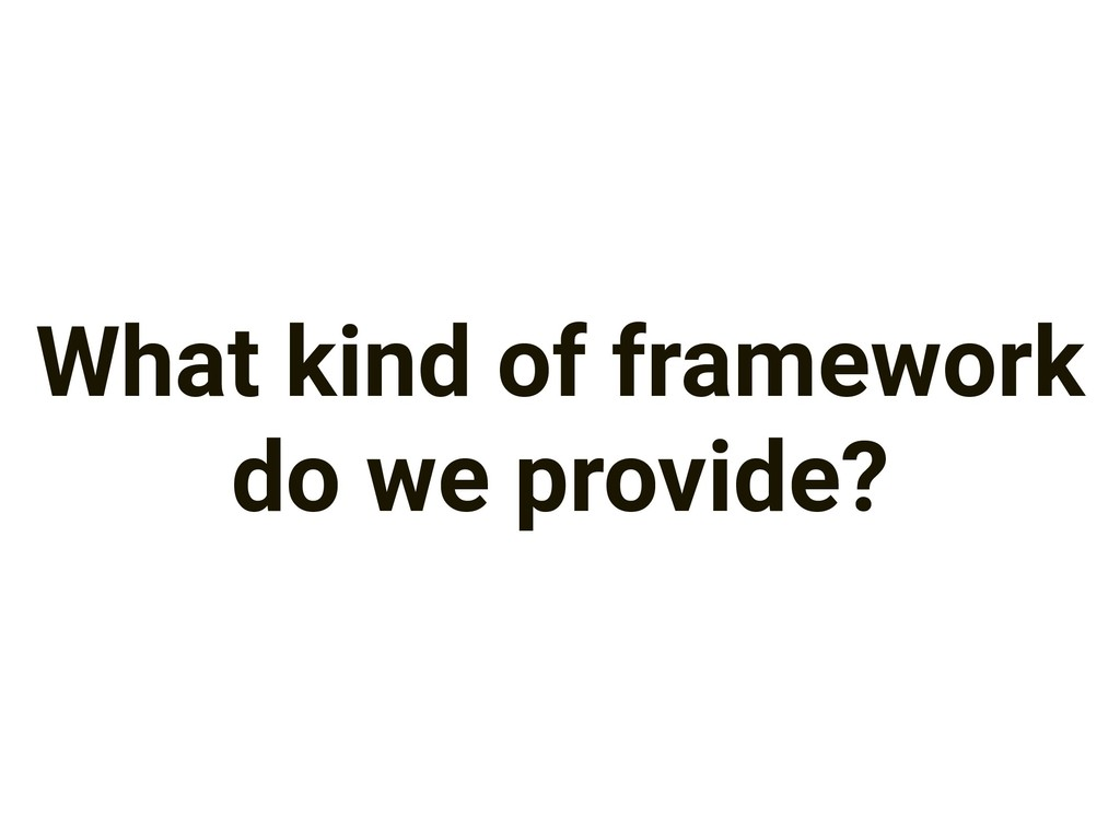 What kind of framework do we provide?