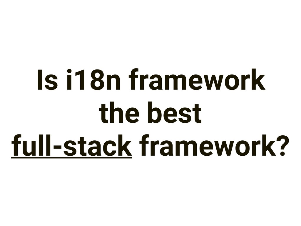 Is i18n framework the best full-stack framework?