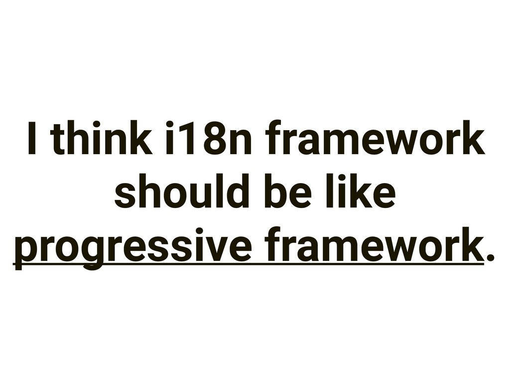 I think i18n framework should be like progressi...