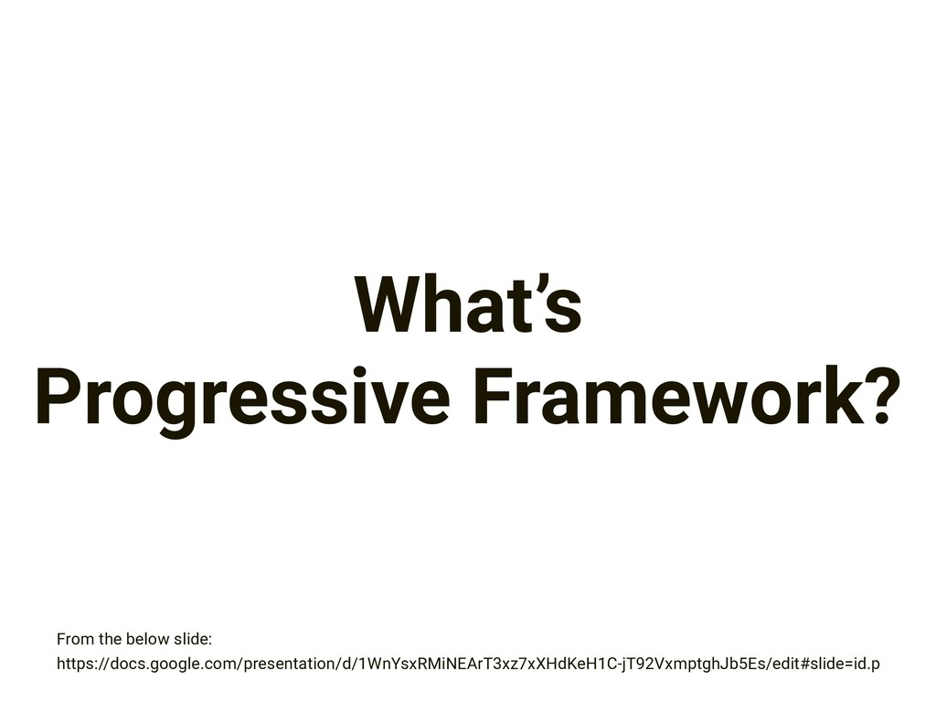 What's Progressive Framework? https://docs.goog...