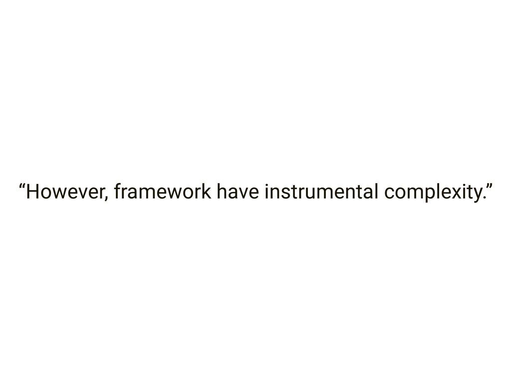 """However, framework have instrumental complexit..."