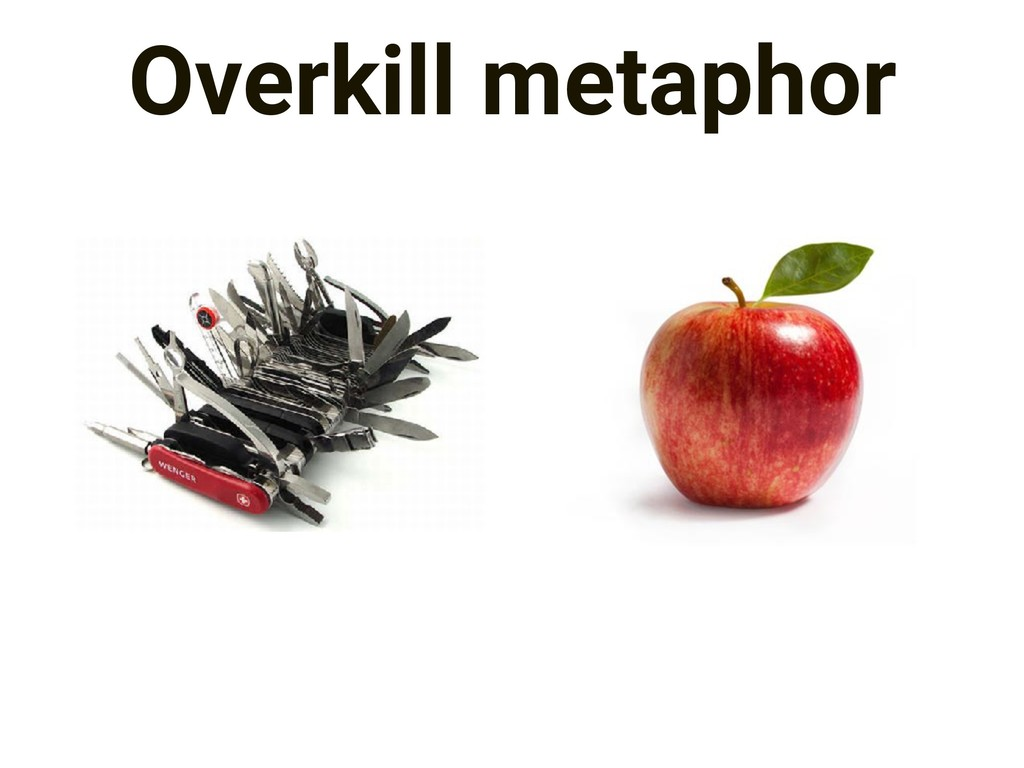 Overkill metaphor
