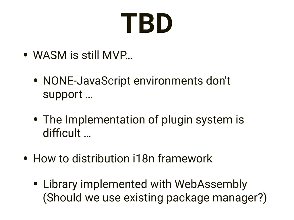 TBD • WASM is still MVP… • NONE-JavaScript envi...