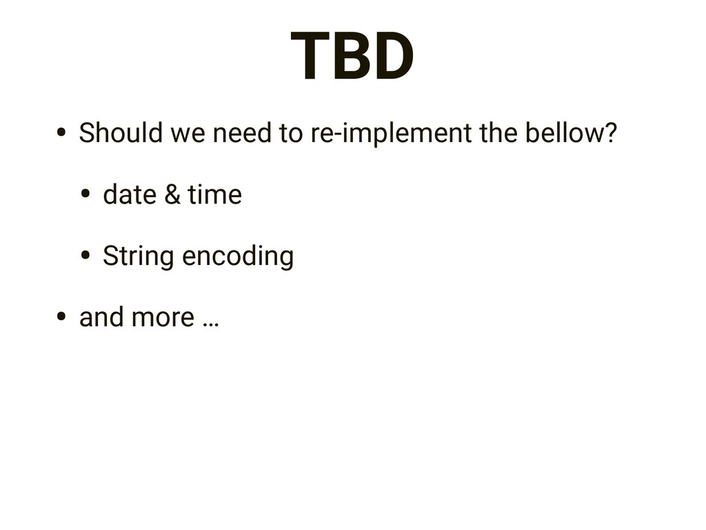 TBD • Should we need to re-implement the bellow...