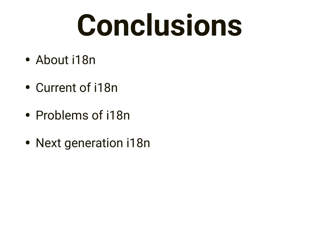 Conclusions • About i18n • Current of i18n • Pr...