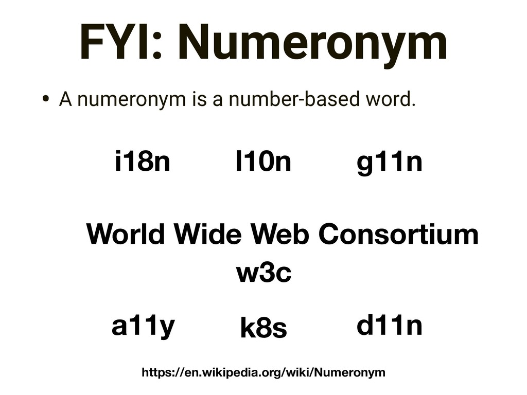 FYI: Numeronym • A numeronym is a number-based ...