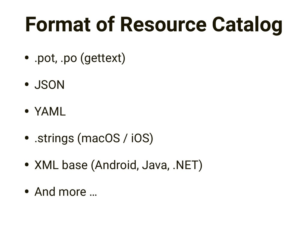 Format of Resource Catalog • .pot, .po (gettext...