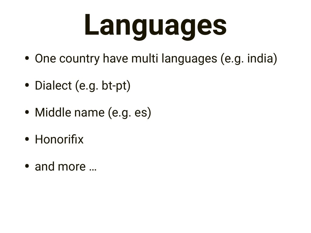 Languages • One country have multi languages (e...