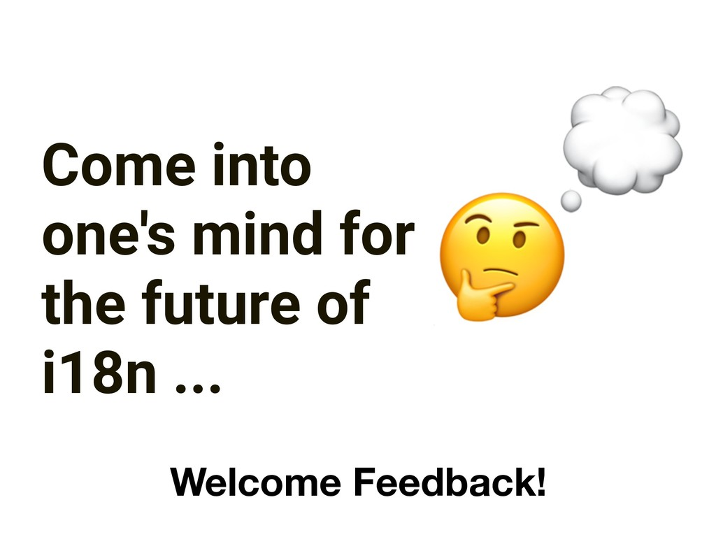Come into one's mind for the future of i18n ......