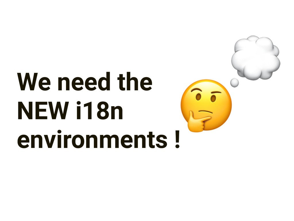 We need the NEW i18n environments !