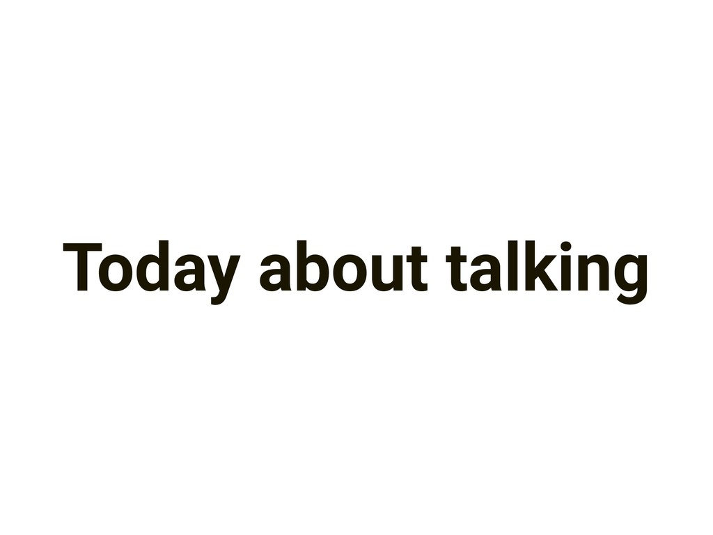 Today about talking