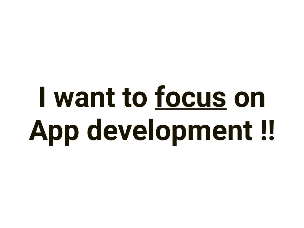 I want to focus on App development !!