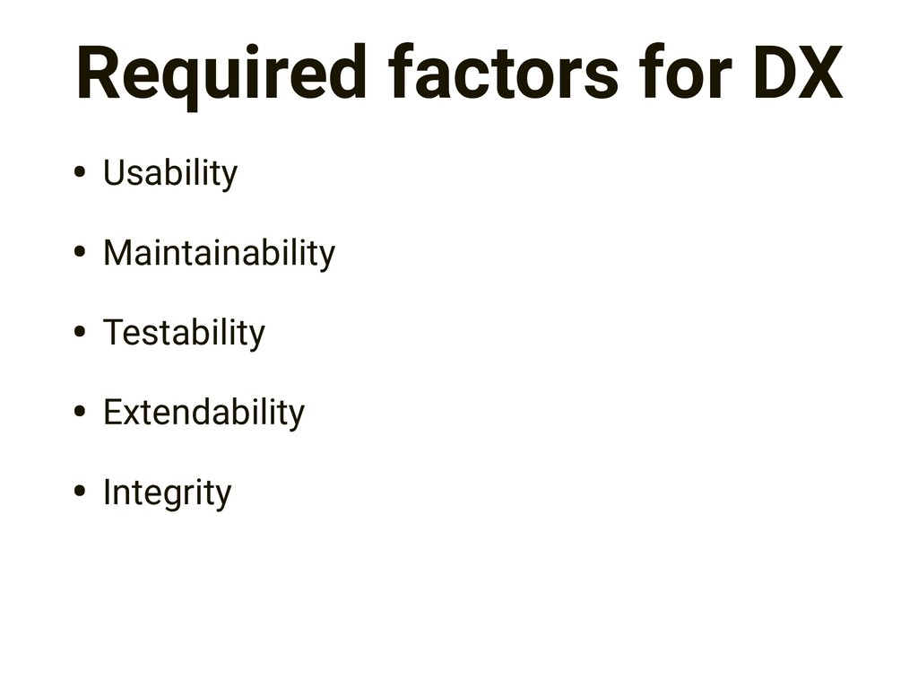 Required factors for DX • Usability • Maintaina...