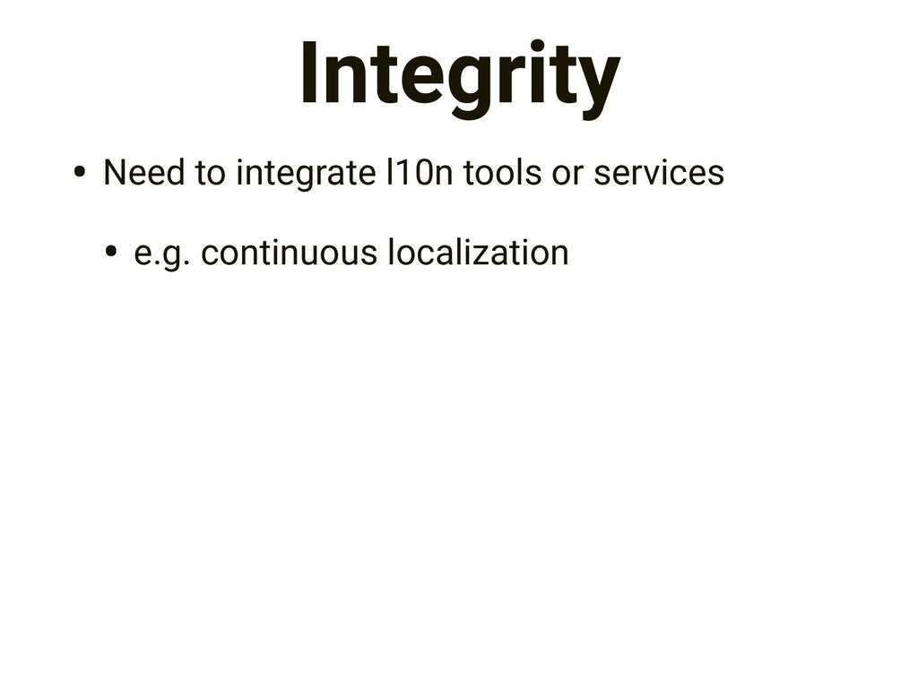 Integrity • Need to integrate l10n tools or ser...