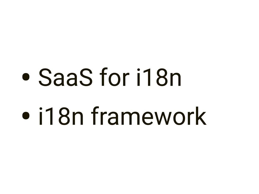 • SaaS for i18n • i18n framework